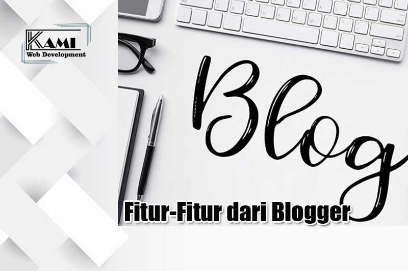 Fitur-Fitur dari Blogger