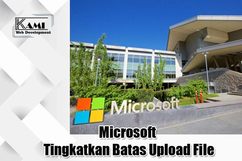 microsoft tingkatkan batas upload file