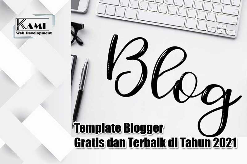 template blogger gratis dan terbaik di tahun 2021