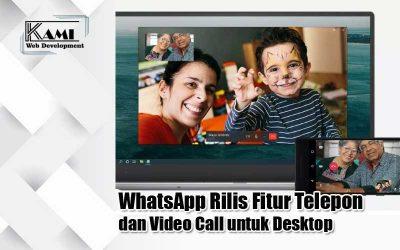 WhatsApp Rilis Fitur Telepon dan Video Call untuk Desktop