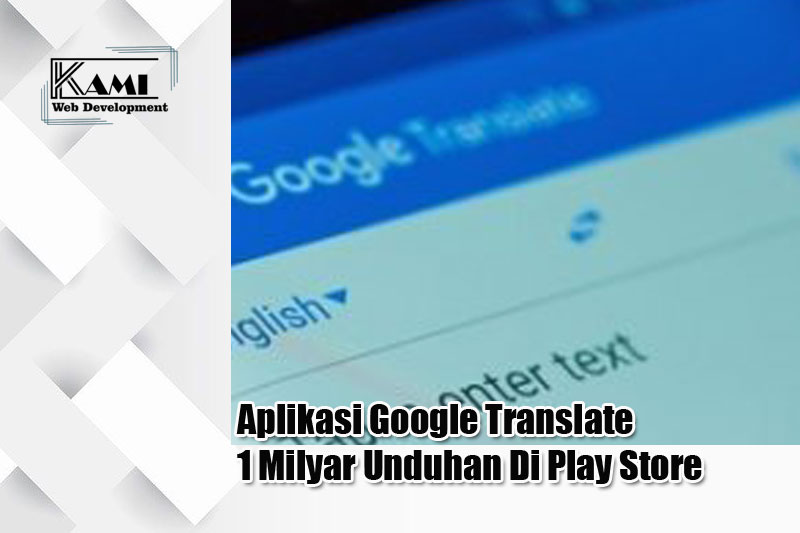 Aplikasi Google Translate 1 Milyar Unduhan Di Play Store