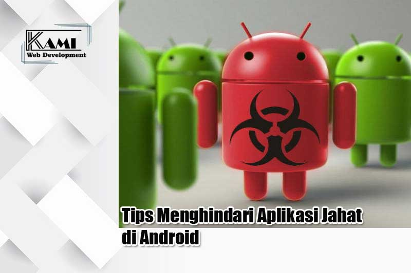 Tips Menghindari Aplikasi Jahat di Android